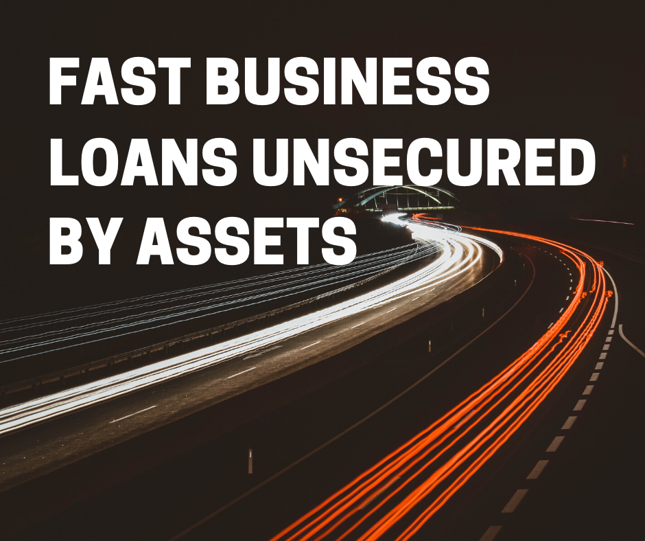 fast business loans unsecured by assets